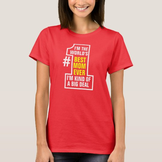 im the worlds best mom ever im kind of a big deal T-Shirt