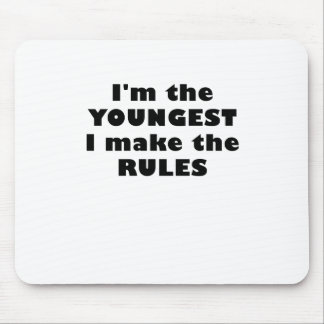 Im the Youngest I Make the Rules Mouse Pad