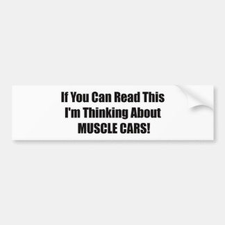 Im Thinking About Muscle Cars Bumper Sticker