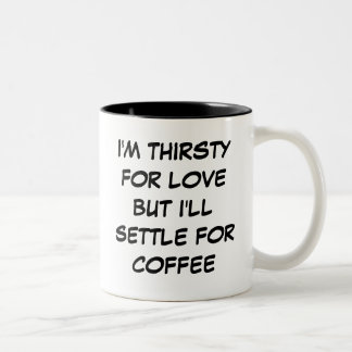 I'm Thirsty for Love But I'll Settle for Coffee Two-Tone Coffee Mug