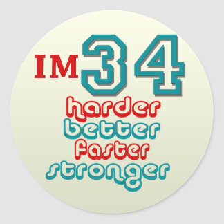 I'm Thirty Four. Harder Better Faster Stronger! Bi Classic Round Sticker
