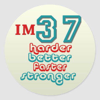 I'm Thirty Seven. Harder Better Faster Stronger! B Classic Round Sticker