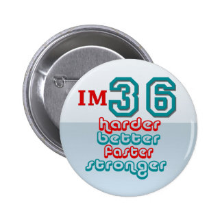 I'm Thirty Six. Harder Better Faster Stronger! Bir Pinback Buttons