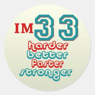 I'm Thirty Three. Harder Better Faster Stronger! B Classic Round Sticker