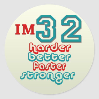 I'm Thirty Two. Harder Better Faster Stronger! Bir Classic Round Sticker