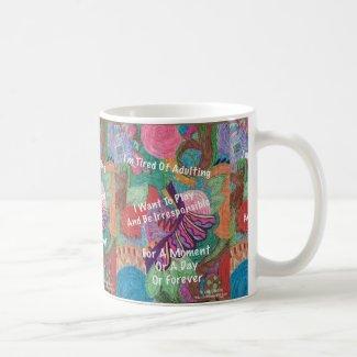 I'm Tired Of Adulting Coffee Mug