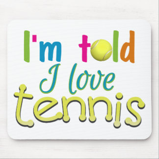 Im told I love Tennis Mouse Pads