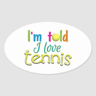 Im told I love Tennis Oval Sticker