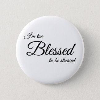 I'm Too Blessed To Be Stress Button