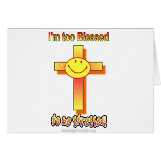 I'm Too Blessed to be Stressed Greeting Card