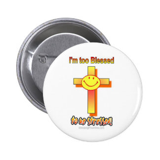 I'm Too Blessed to be Stressed Pinback Button