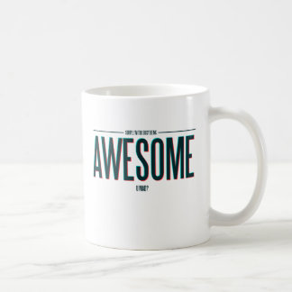 I'm Too Busy Being Awesome Coffee Mug