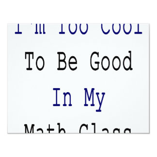 I'm Too Cool To Be Good In My Math Class 4.25x5.5 Paper Invitation Card