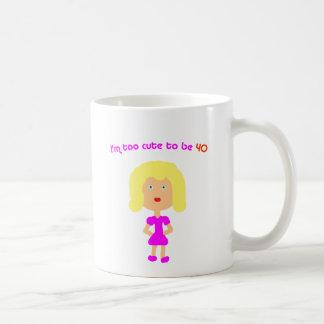 I'm too cute to be 40 classic white coffee mug