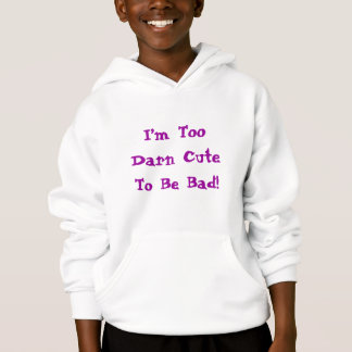 I'm Too Darn Cute To Be Bad hoodie