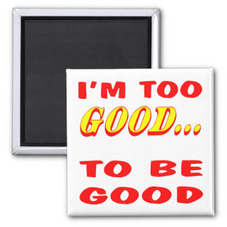 I'm Too Good To Be Good Innuendo 2 Inch Square Magnet