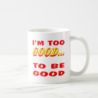 I'm Too Good To Be Good Innuendo Coffee Mug