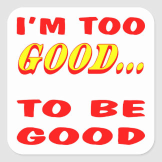 I'm Too Good To Be Good Innuendo Square Sticker