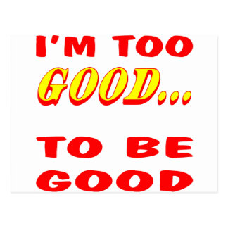 I'm Too Good To Be Good Postcard