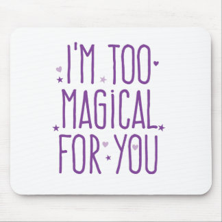 im too magical for you mouse pad