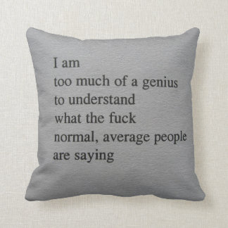 I'm Too Much of a Genius Throw Pillow