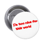 I'm too nice... pinback buttons