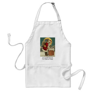 I'm Too Old And Fat For Chimney Diving! Santa Chri Adult Apron