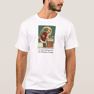 I'm Too Old And Fat For Chimney Diving! Santa Chri T-Shirt
