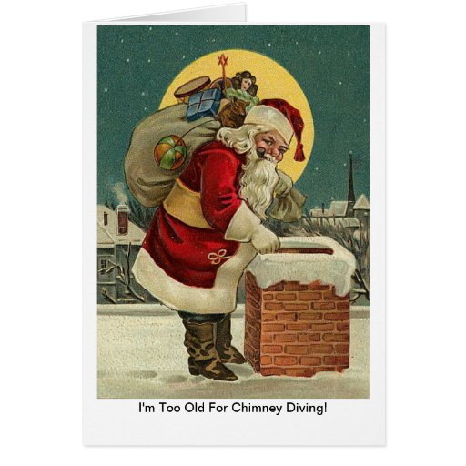 I'm Too Old For Chimney Diving! Santa Christmas Greeting Card
