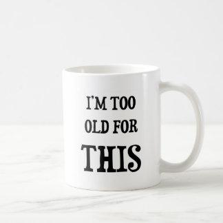 I'm Too Old for This Coffee Mug