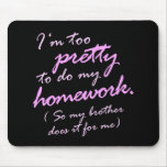 I'm too pretty to do my homework mouse pad