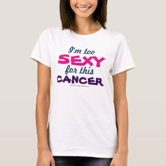 I'm Too Sexy for this Cancer Graphic Tee