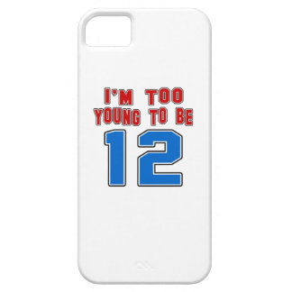 I'm Too Young To Be 12 iPhone 5 Cases