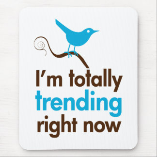 I'm totally trending right now mouse pad