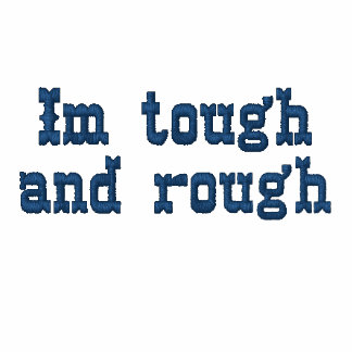Im tough and rough embroidered hooded sweatshirts
