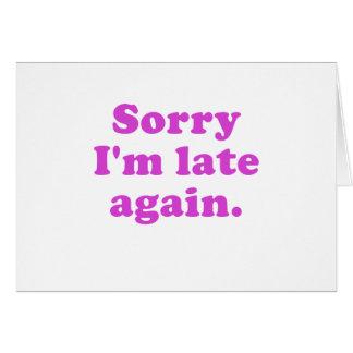 Im triste atrasado otra vez tarjeta de felicitación