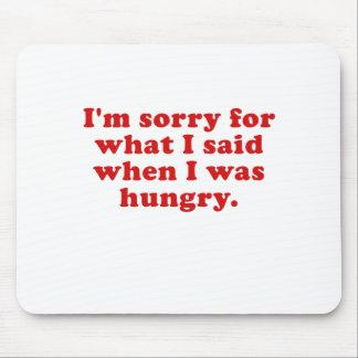 Im triste para lo que dije cuándo tenía hambre alfombrilla de ratones