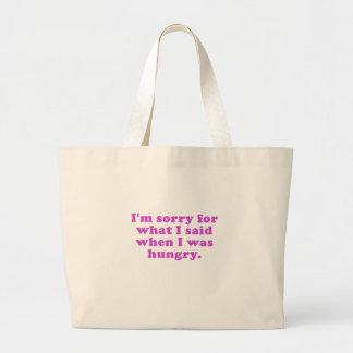 Im triste para lo que dije cuándo tenía hambre bolsa tela grande