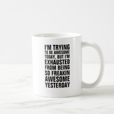 I'm Trying To Be Awesome Today But I'm Exhausted F Coffee Mug at Zazzle