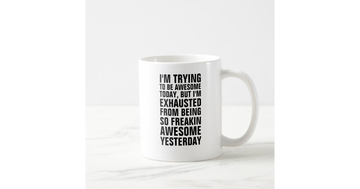 I M Trying To Be Awesome Today But I M Exhausted F Coffee Mug Zazzle Com