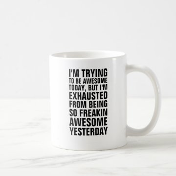 I'm trying to be awesome today but I'm exhausted f Coffee Mugs at Zazzle