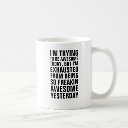 I'm trying to be awesome today but I'm exhausted f Coffee Mugs