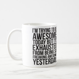 I'm trying to be awesome today but I'm exhausted Classic White Coffee Mug