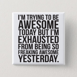 I'm trying to be awesome today but I'm exhausted Pinback Button