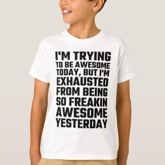 I'm Trying To Be Awesome Today, But I'm Exhausted T-Shirt