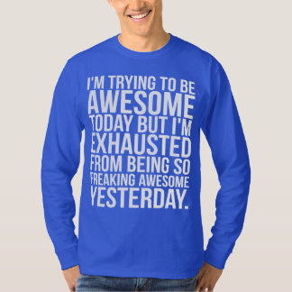 I'm trying to be awesome today but I'm exhausted T-Shirt