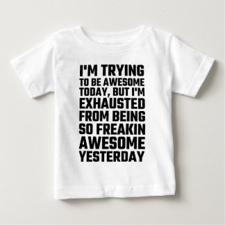 I'm Trying To Be Awesome Today, But I'm Exhausted Tee Shirt