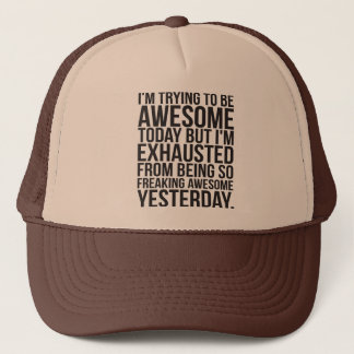 I'm trying to be awesome today but I'm exhausted Trucker Hat