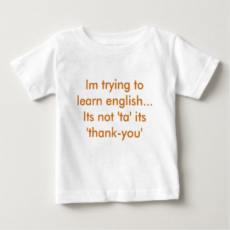 Im trying to learn english...Its not 'ta' its '... Tees