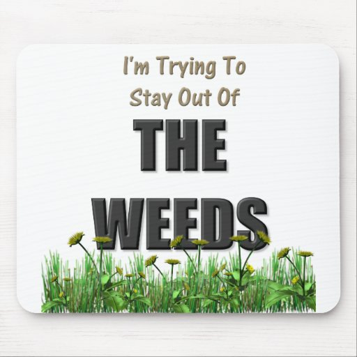 I'm trying to stay out of the weeds mouse pad